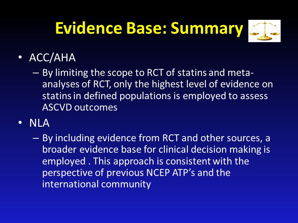 Evidence Base: Summary ACC/AHA – By limiting the scope to RCT of statins and meta- analyses of RCT, only the highest level of evidence on statins in d