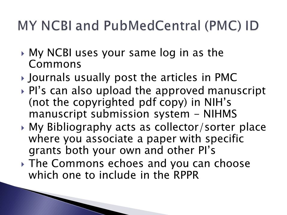  My NCBI uses your same log in as the Commons  Journals usually post the articles in PMC  PI's can also upload the approved manuscript (not the cop