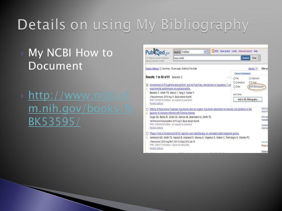  My NCBI How to Document  http://www.ncbi.nl m.nih.gov/books/N BK53595/ http://www.ncbi.nl m.nih.gov/books/N BK53595/