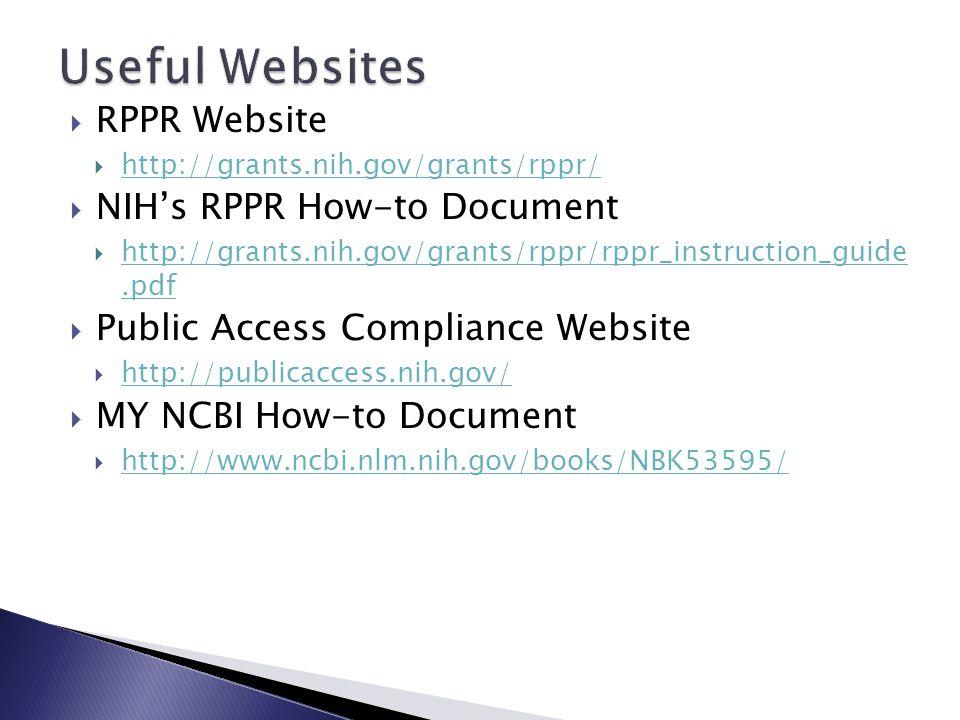  RPPR Website  http://grants.nih.gov/grants/rppr/ http://grants.nih.gov/grants/rppr/  NIH's RPPR How-to Document  http://grants.nih.gov/grants/rppr/rppr_instruction_guide.pdf http://grants.nih.gov/grants/rppr/rppr_instruction_guide.pdf  Public Access Compliance Website  http://publicaccess.nih.gov/ http://publicaccess.nih.gov/  MY NCBI How-to Document  http://www.ncbi.nlm.nih.gov/books/NBK53595/ http://www.ncbi.nlm.nih.gov/books/NBK53595/