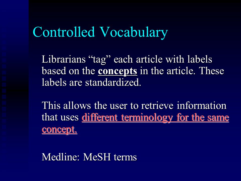 Controlled Vocabulary Librarians tag each article with labels based on the concepts in the article.