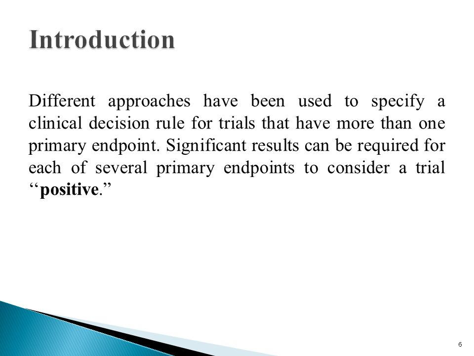 Different approaches have been used to specify a clinical decision rule for trials that have more than one primary endpoint.