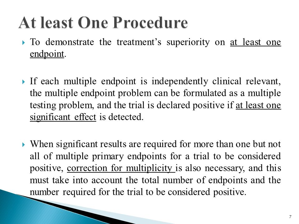  To demonstrate the treatment's superiority on at least one endpoint.