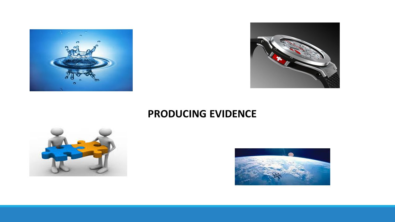 PRODUCING EVIDENCE