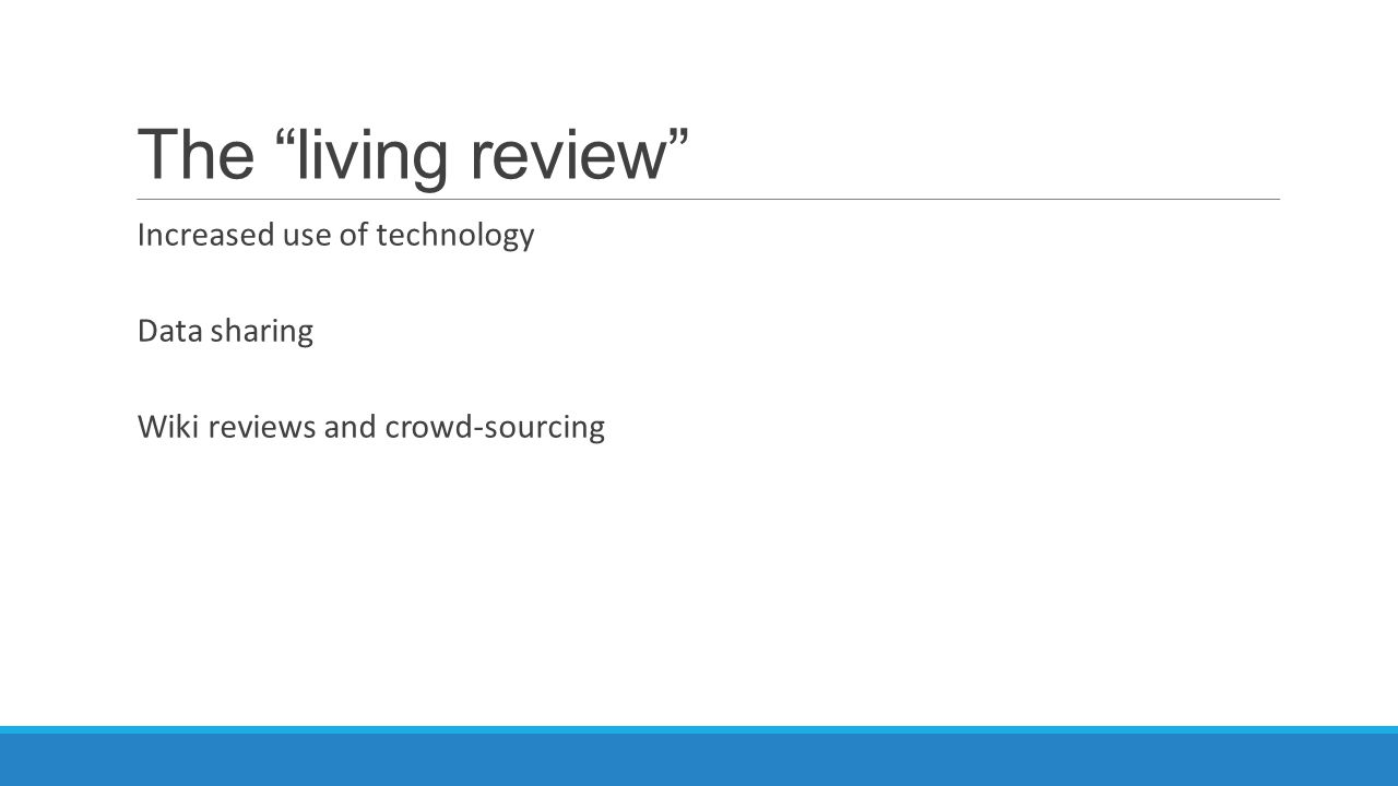 """The """"living review"""" Increased use of technology Data sharing Wiki reviews and crowd-sourcing"""