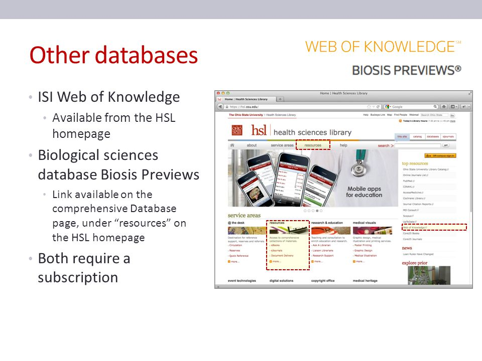 Other databases ISI Web of Knowledge Available from the HSL homepage Biological sciences database Biosis Previews Link available on the comprehensive