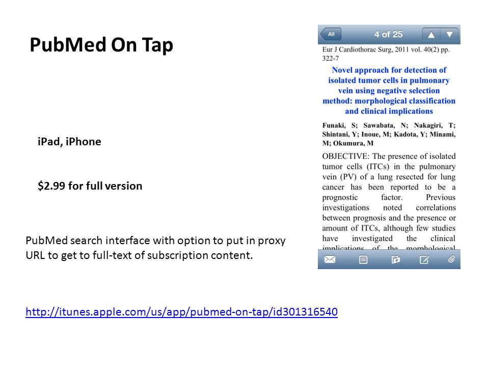 PubMed On Tap iPad, iPhone $2.99 for full version http://itunes.apple.com/us/app/pubmed-on-tap/id301316540 PubMed search interface with option to put