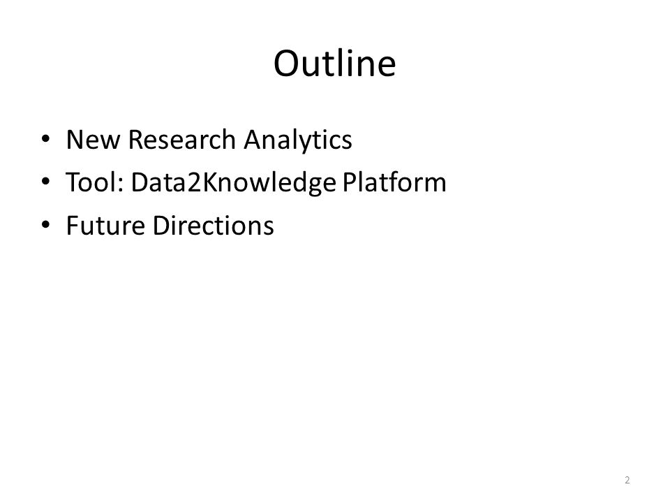 Outline New Research Analytics Tool: Data2Knowledge Platform Future Directions 2