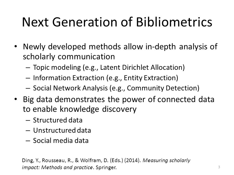 Next Generation of Bibliometrics Newly developed methods allow in-depth analysis of scholarly communication – Topic modeling (e.g., Latent Dirichlet A