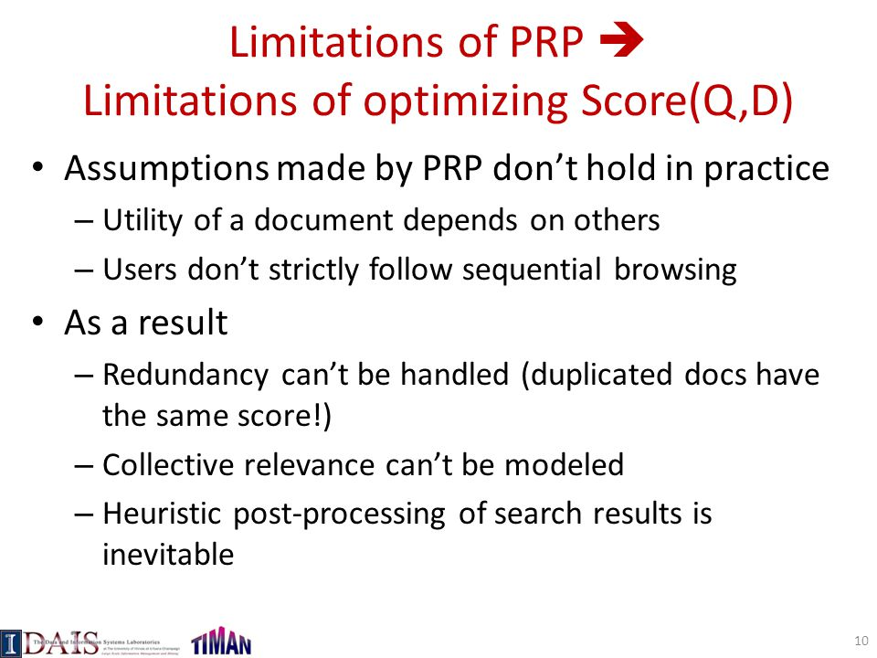 Limitations of PRP  Limitations of optimizing Score(Q,D) Assumptions made by PRP don't hold in practice – Utility of a document depends on others – U