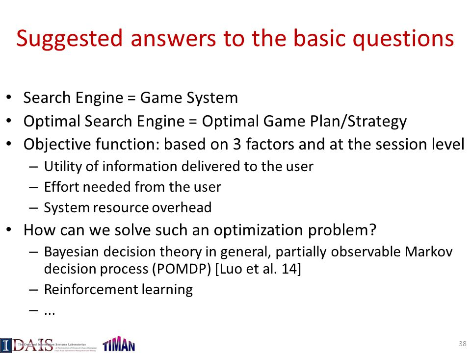 Suggested answers to the basic questions Search Engine = Game System Optimal Search Engine = Optimal Game Plan/Strategy Objective function: based on 3