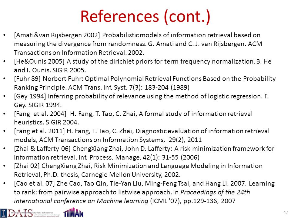 References (cont.) [Amati&van Rijsbergen 2002] Probabilistic models of information retrieval based on measuring the divergence from randomness. G. Ama