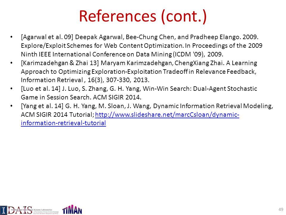 References (cont.) [Agarwal et al. 09] Deepak Agarwal, Bee-Chung Chen, and Pradheep Elango. 2009. Explore/Exploit Schemes for Web Content Optimization