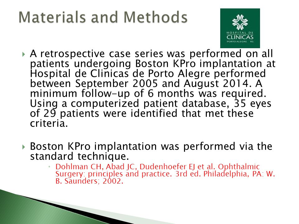  A retrospective case series was performed on all patients undergoing Boston KPro implantation at Hospital de Clinicas de Porto Alegre performed between September 2005 and August 2014.