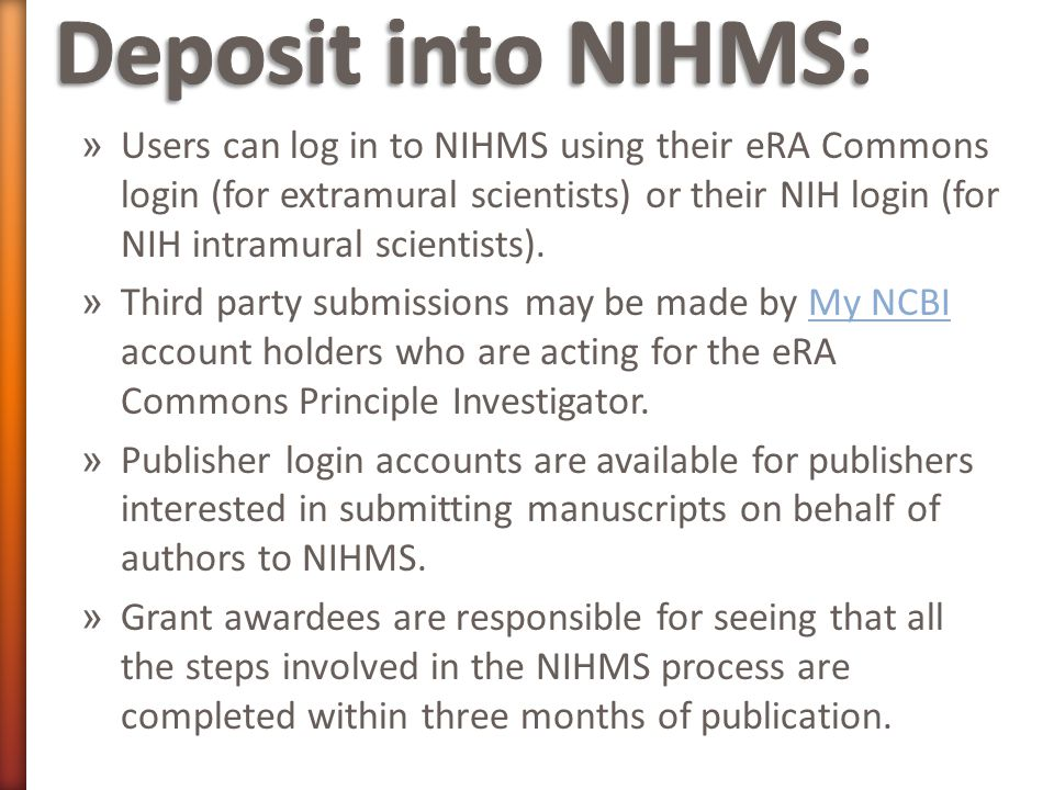 » Users can log in to NIHMS using their eRA Commons login (for extramural scientists) or their NIH login (for NIH intramural scientists).