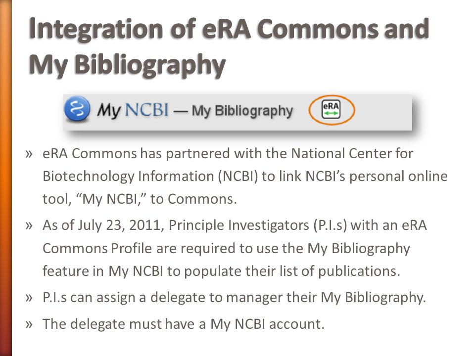 » eRA Commons has partnered with the National Center for Biotechnology Information (NCBI) to link NCBI's personal online tool, My NCBI, to Commons.