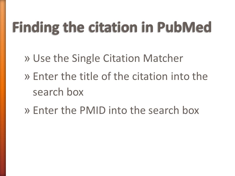 » Use the Single Citation Matcher » Enter the title of the citation into the search box » Enter the PMID into the search box