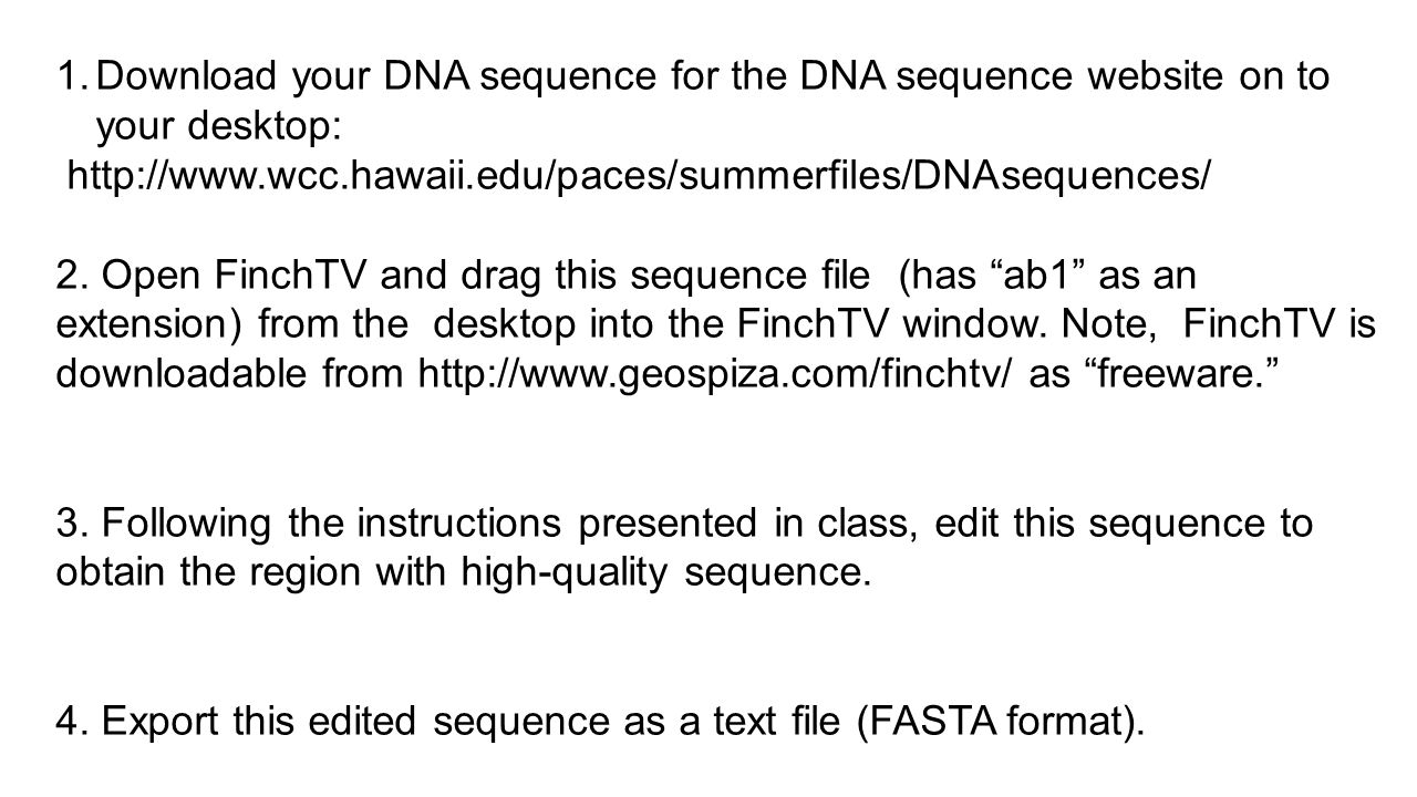 1.Download your DNA sequence for the DNA sequence website on to your desktop: http://www.wcc.hawaii.edu/paces/summerfiles/DNAsequences/ 2. Open FinchT