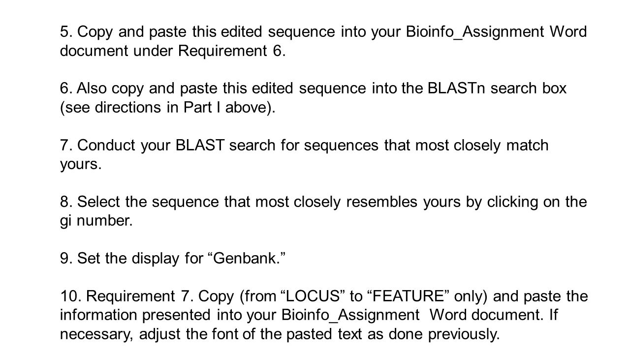 5. Copy and paste this edited sequence into your Bioinfo_Assignment Word document under Requirement 6. 6. Also copy and paste this edited sequence int