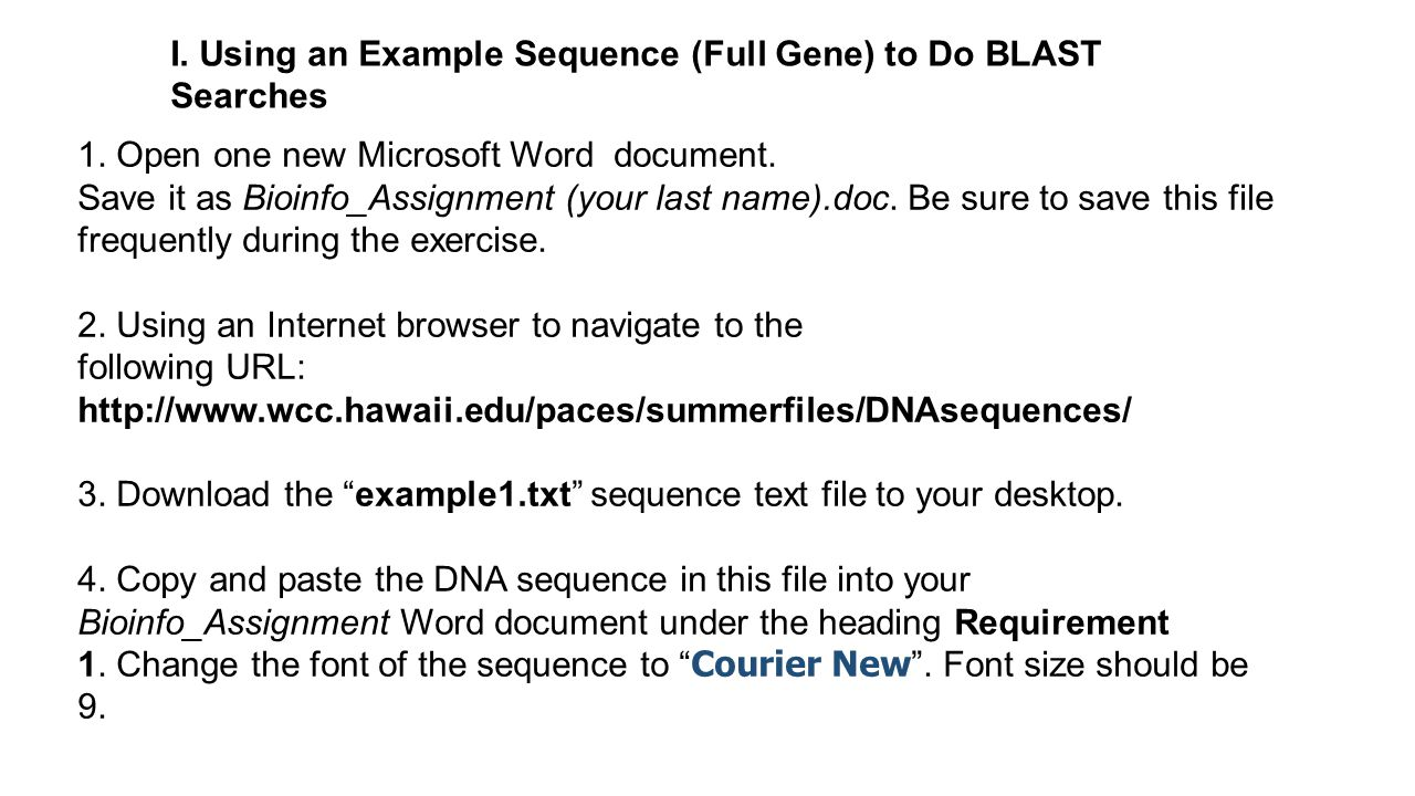 I. Using an Example Sequence (Full Gene) to Do BLAST Searches 1. Open one new Microsoft Word document. Save it as Bioinfo_Assignment (your last name).