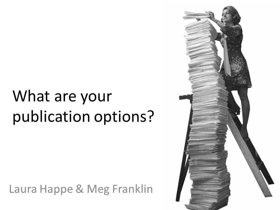 What are your publication options? Laura Happe & Meg Franklin