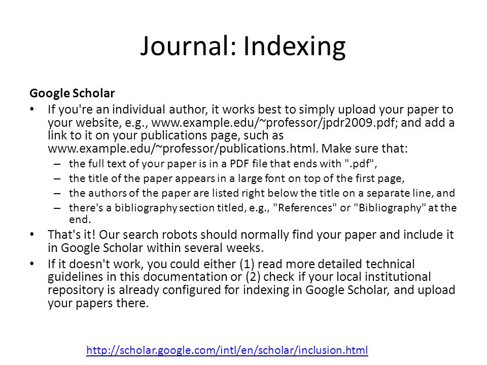 Journal: Indexing Google Scholar If you're an individual author, it works best to simply upload your paper to your website, e.g., www.example.edu/~pro