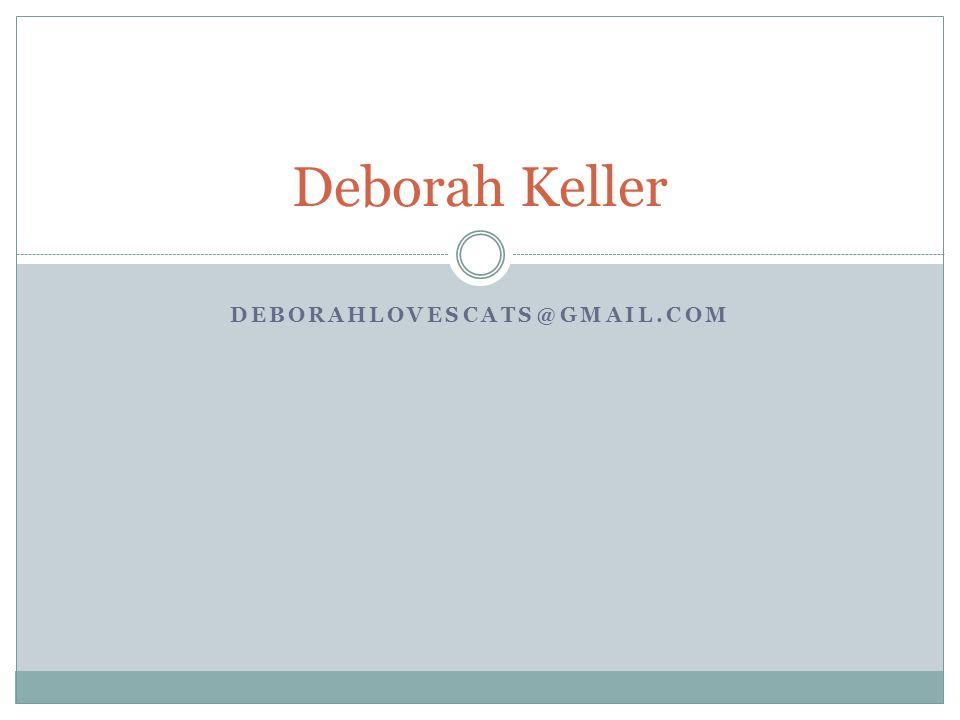 DEBORAHLOVESCATS@GMAIL.COM Deborah Keller