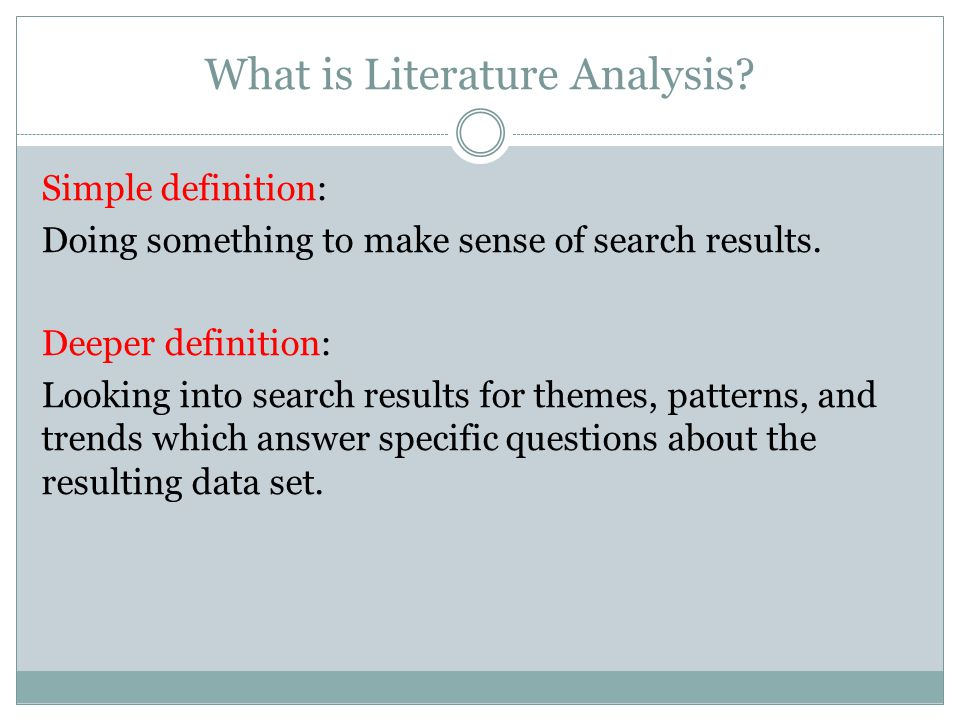 What is Literature Analysis. Simple definition: Doing something to make sense of search results.