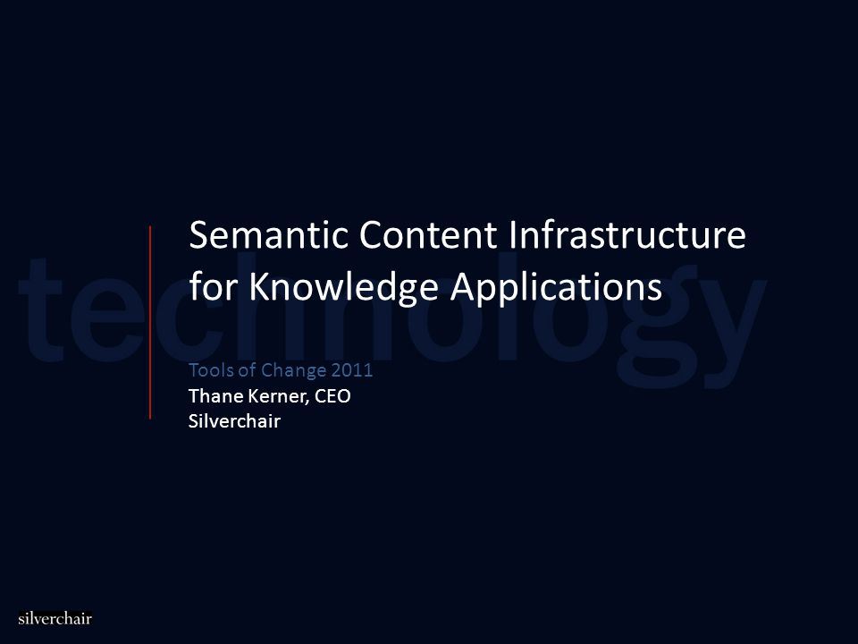 Semantic Content Infrastructure for Knowledge Applications Tools of Change 2011 Thane Kerner, CEO Silverchair