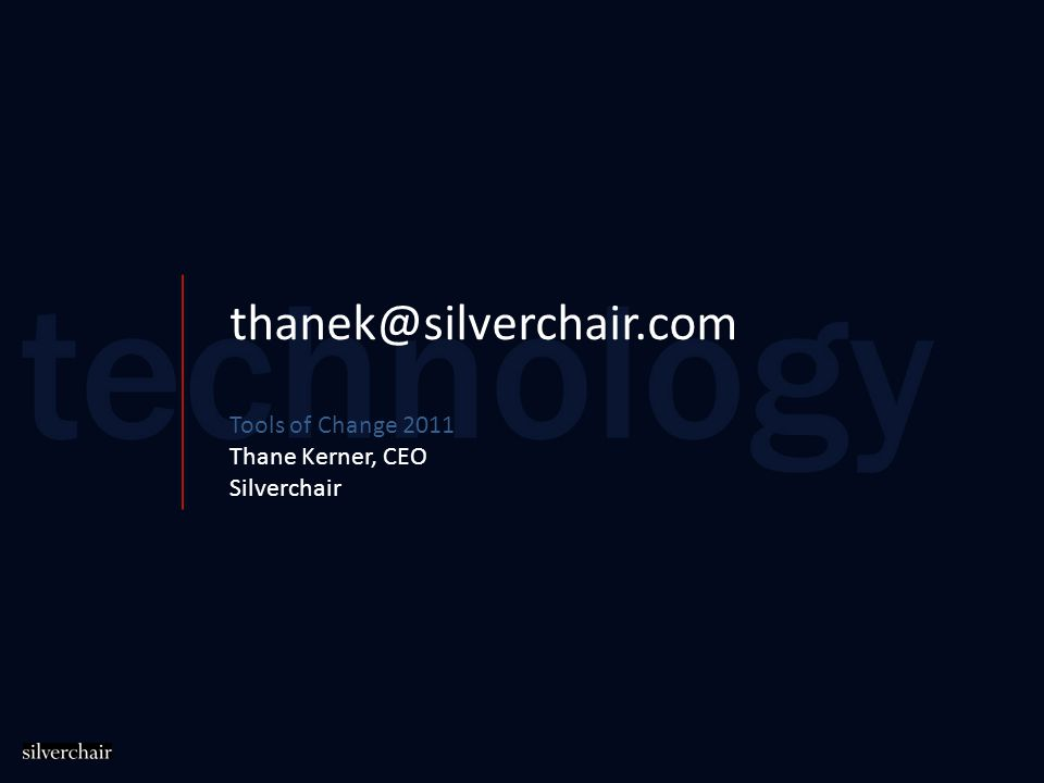 thanek@silverchair.com Tools of Change 2011 Thane Kerner, CEO Silverchair