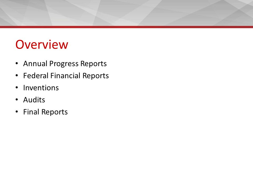 Overview Annual Progress Reports Federal Financial Reports Inventions Audits Final Reports