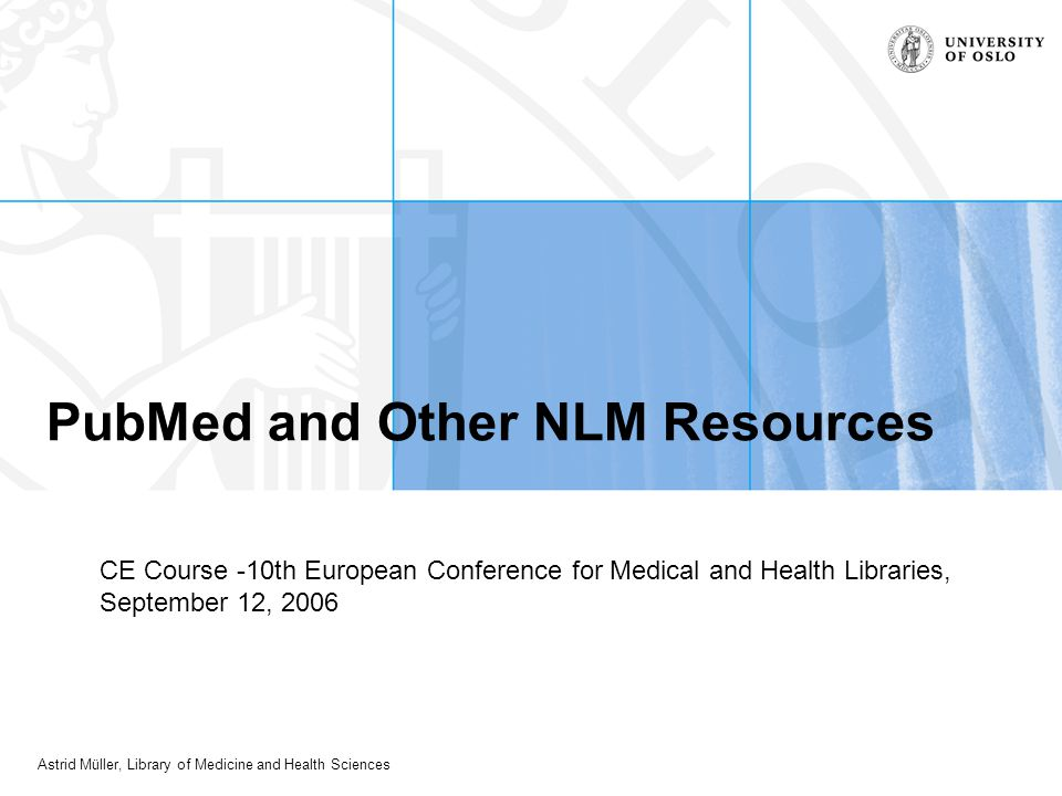 Astrid Müller, Library of Medicine and Health Sciences PubMed and Other NLM Resources CE Course -10th European Conference for Medical and Health Libra
