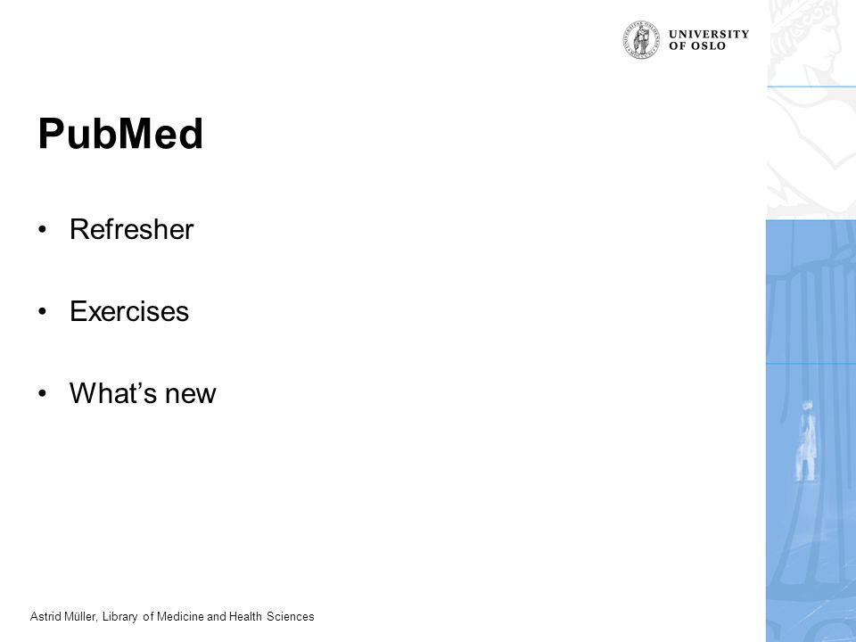 Astrid Müller, Library of Medicine and Health Sciences PubMed Refresher Exercises What's new