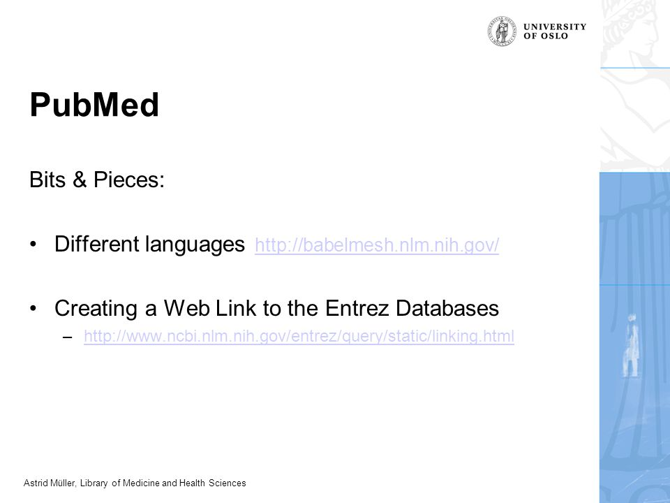 Astrid Müller, Library of Medicine and Health Sciences PubMed Bits & Pieces: Different languages http://babelmesh.nlm.nih.gov/ http://babelmesh.nlm.ni