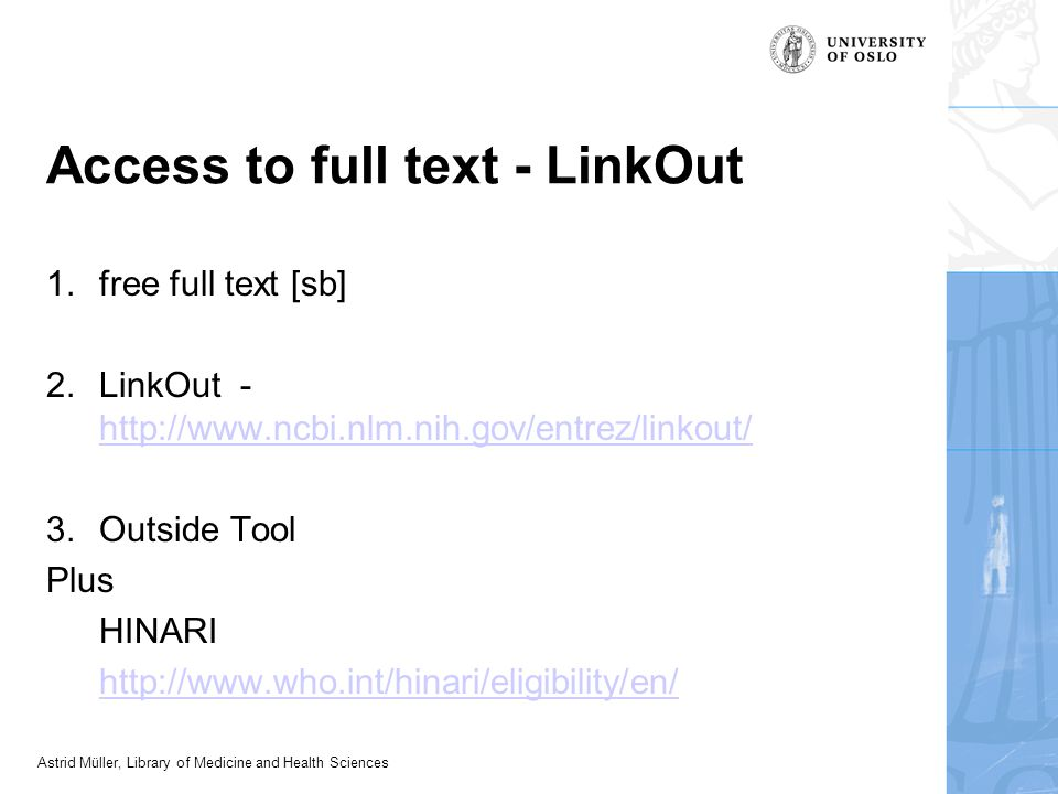 Astrid Müller, Library of Medicine and Health Sciences Access to full text - LinkOut 1.free full text [sb] 2.LinkOut - http://www.ncbi.nlm.nih.gov/ent
