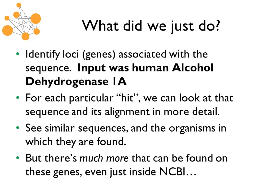 What did we just do. Identify loci (genes) associated with the sequence.