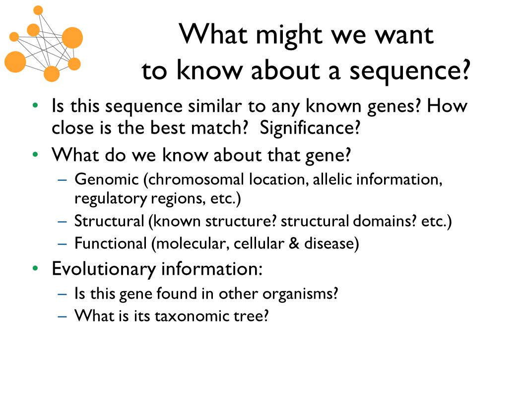 What might we want to know about a sequence. Is this sequence similar to any known genes.