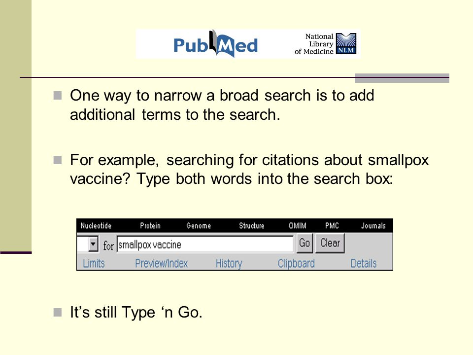 One way to narrow a broad search is to add additional terms to the search.