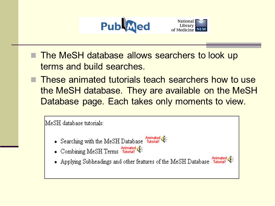 The MeSH database allows searchers to look up terms and build searches.