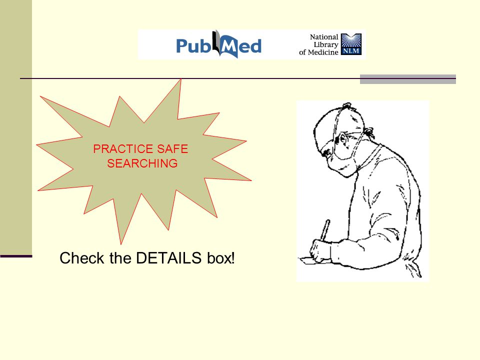 Check the DETAILS box! PRACTICE SAFE SEARCHING