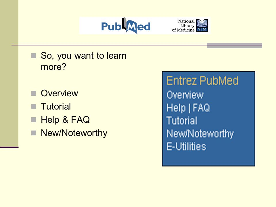 So, you want to learn more Overview Tutorial Help & FAQ New/Noteworthy