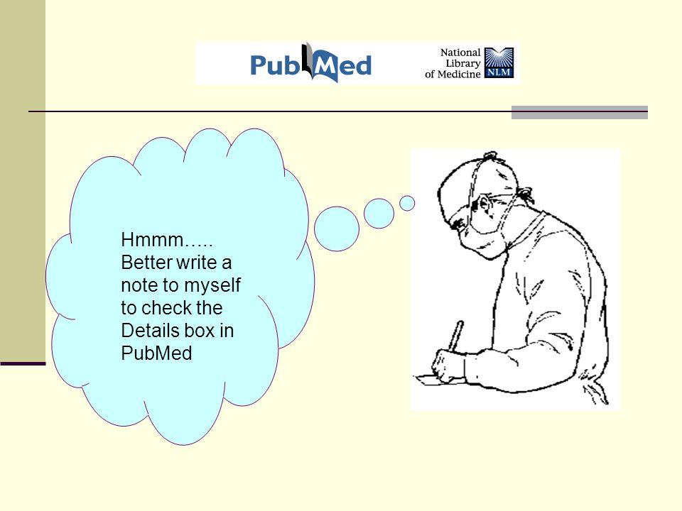 Hmmm….. Better write a note to myself to check the Details box in PubMed