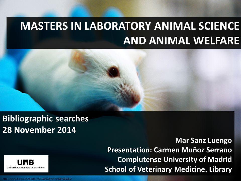 MASTERS IN LABORATORY ANIMAL SCIENCE AND ANIMAL WELFARE Bibliographic searches 28 November 2014 Mar Sanz Luengo Presentation: Carmen Muñoz Serrano Com