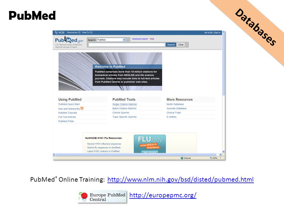PubMed ® Online Training: http://www.nlm.nih.gov/bsd/disted/pubmed.htmlhttp://www.nlm.nih.gov/bsd/disted/pubmed.html http://europepmc.org/ Databases P