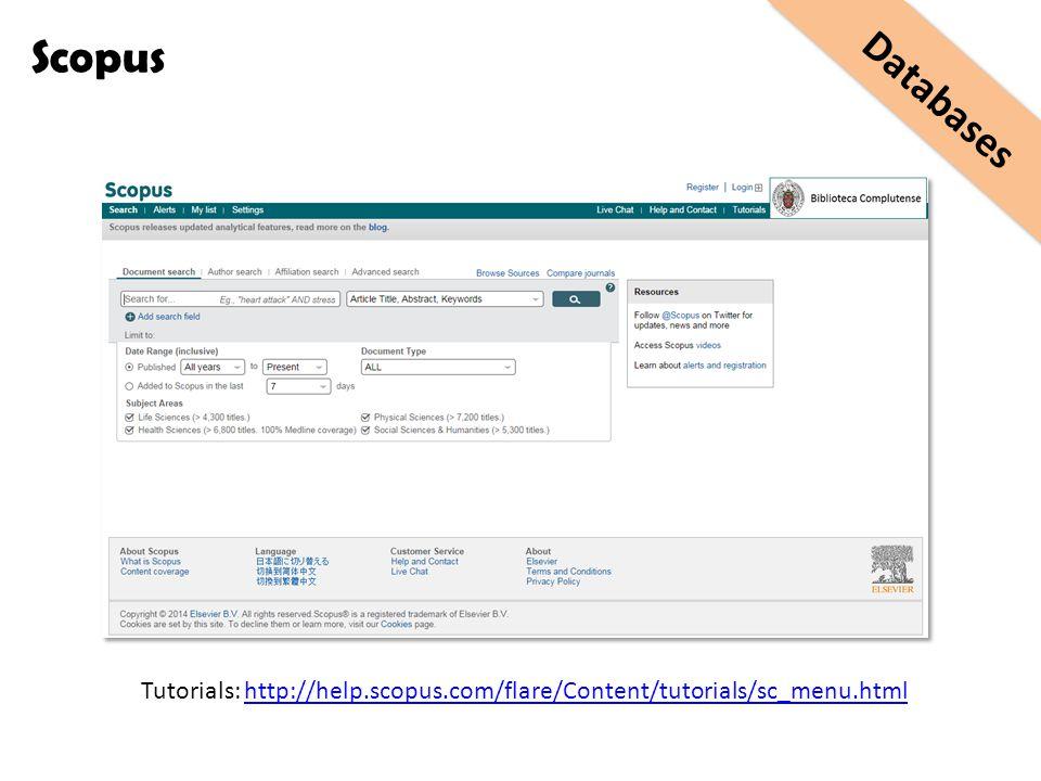 Databases Scopus Tutorials: http://help.scopus.com/flare/Content/tutorials/sc_menu.htmlhttp://help.scopus.com/flare/Content/tutorials/sc_menu.html