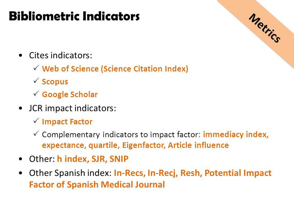 Bibliometric Indicators Cites indicators:  Web of Science (Science Citation Index)  Scopus  Google Scholar JCR impact indicators:  Impact Factor 