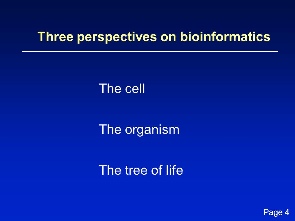 Three perspectives on bioinformatics The cell The organism The tree of life Page 4