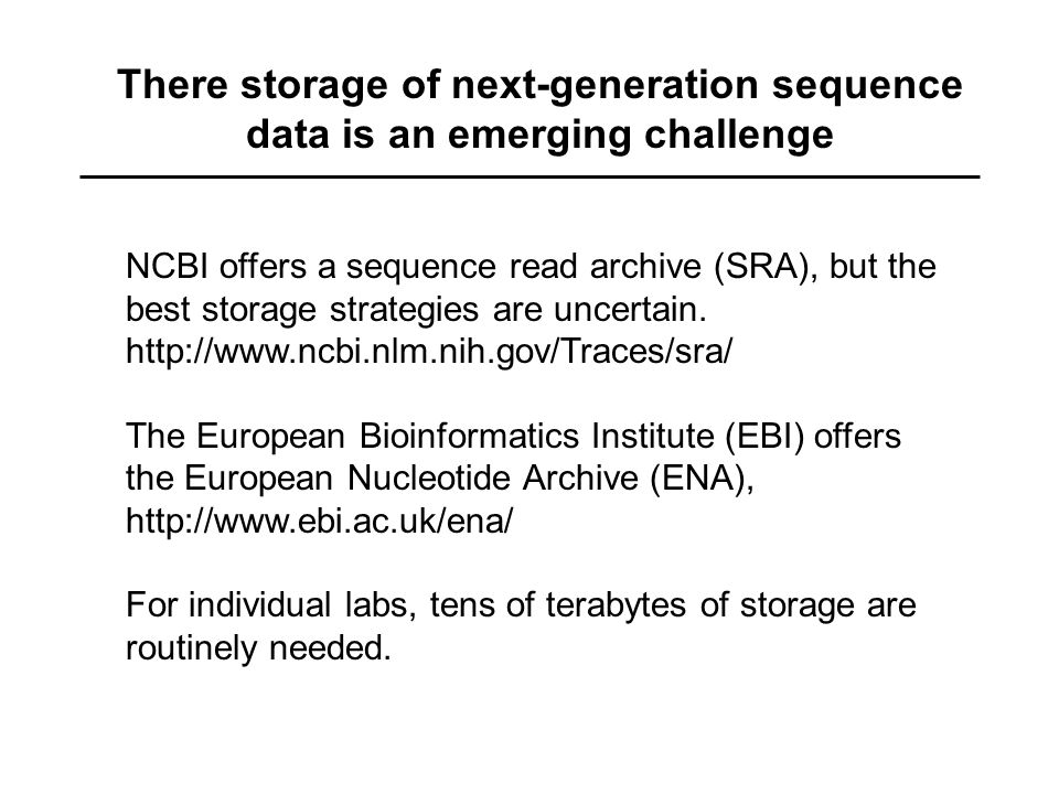 There storage of next-generation sequence data is an emerging challenge NCBI offers a sequence read archive (SRA), but the best storage strategies are uncertain.