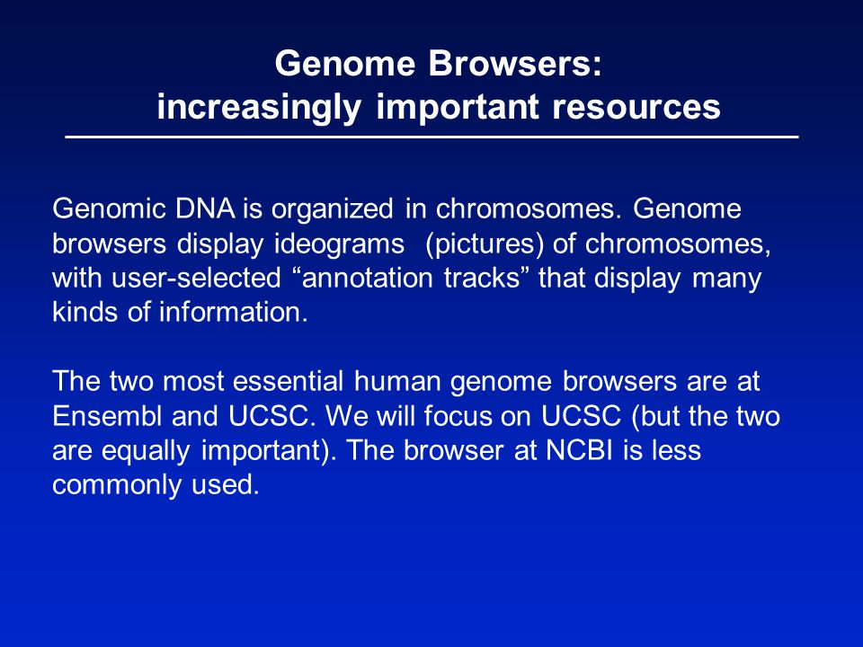 Genome Browsers: increasingly important resources Genomic DNA is organized in chromosomes.