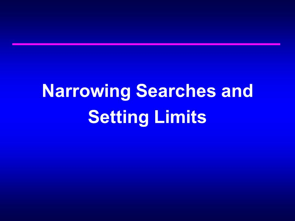 Narrowing Searches and Setting Limits